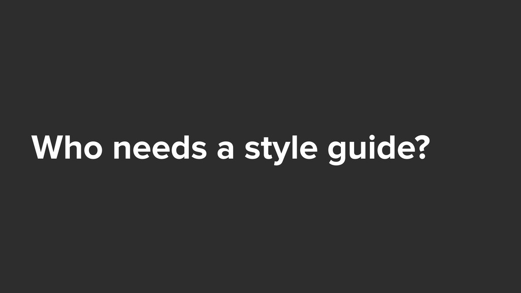 Who needs a style guide?
