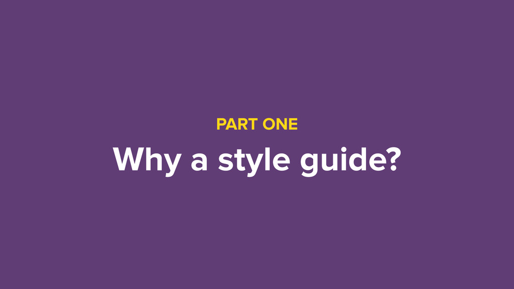 PART ONE Why a style guide?