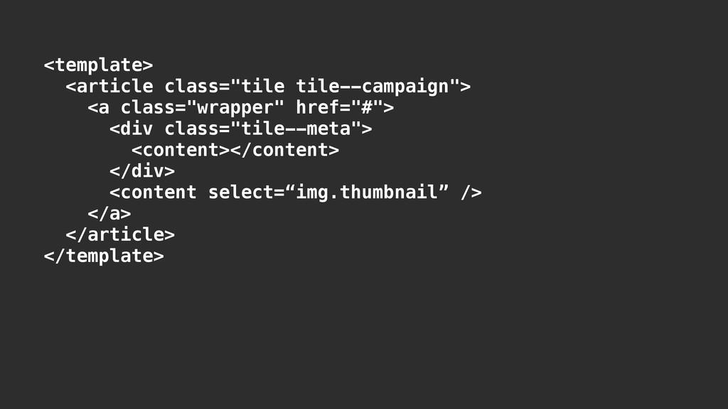 """<template> <article class=""""tile tile--campaign""""..."""