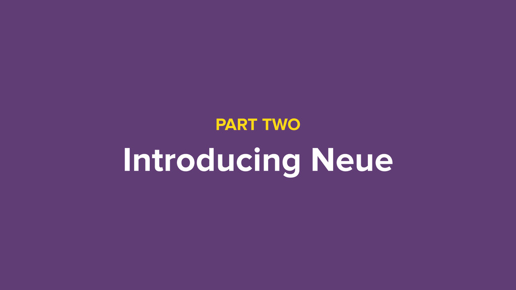 PART TWO Introducing Neue