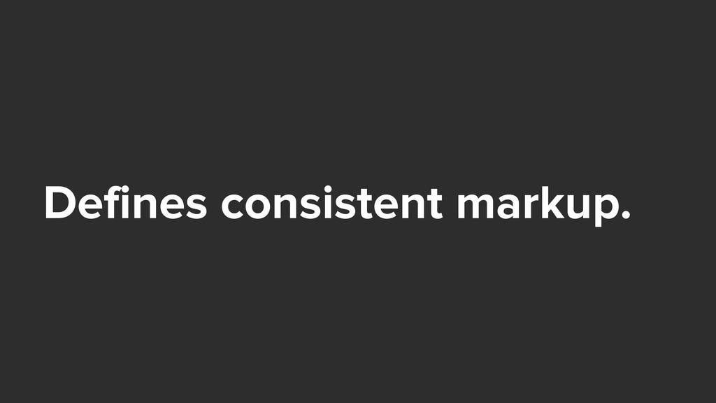 Defines consistent markup.