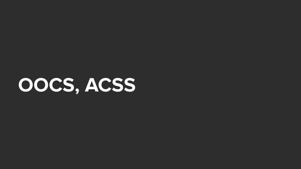 OOCS, ACSS