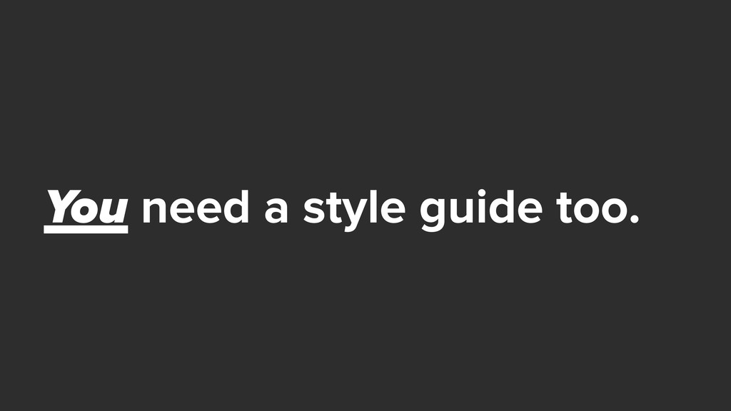 You need a style guide too.
