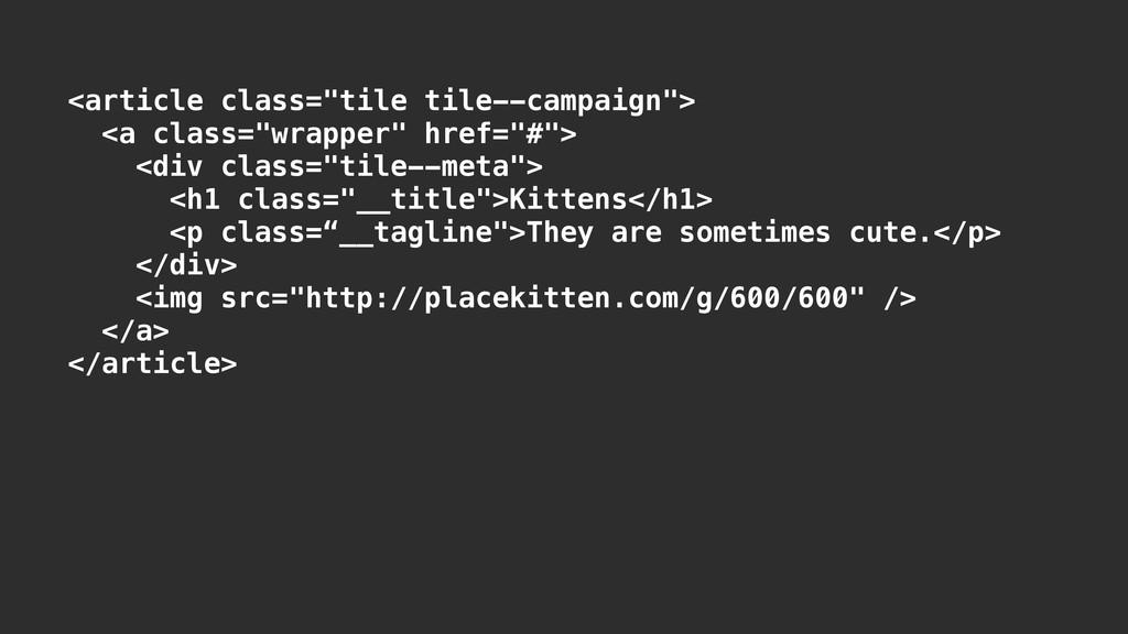 """<article class=""""tile tile--campaign""""> <a class=..."""