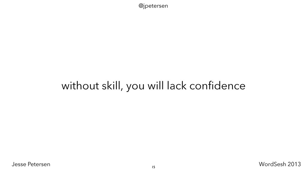 without skill, you will lack confidence 15 @jpe...