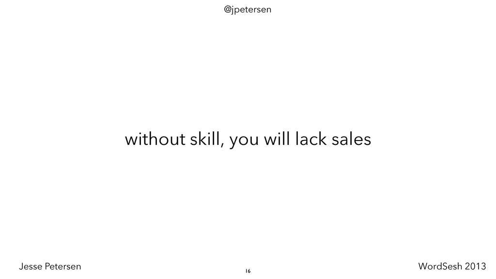 without skill, you will lack sales 16 @jpeterse...