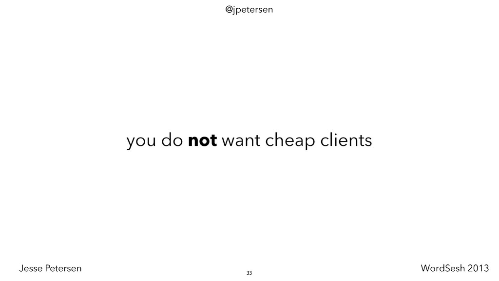 you do not want cheap clients 33 @jpetersen Jes...