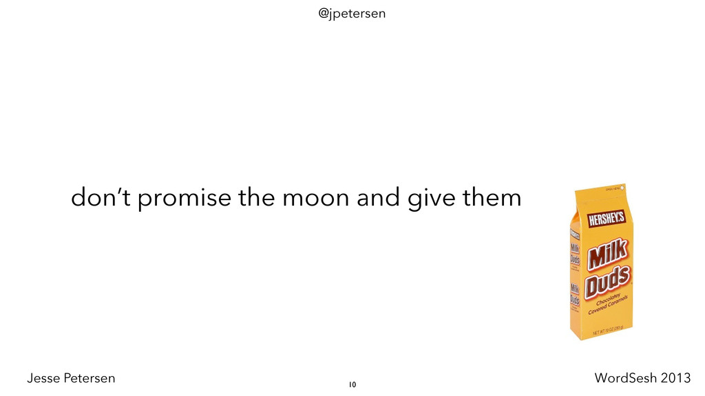 don't promise the moon and give them 10 @jpeter...
