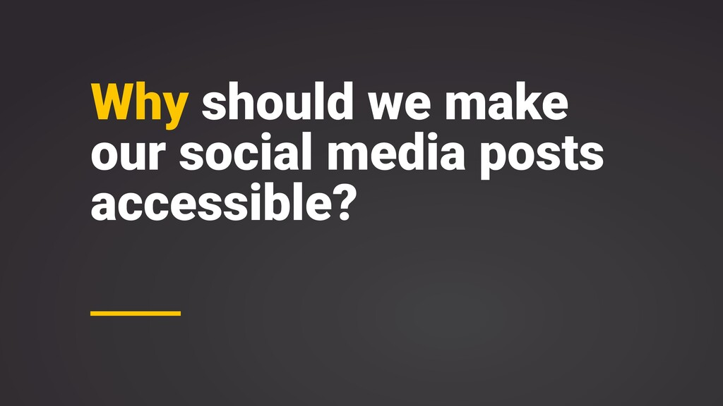 Why should we make our social media posts acces...