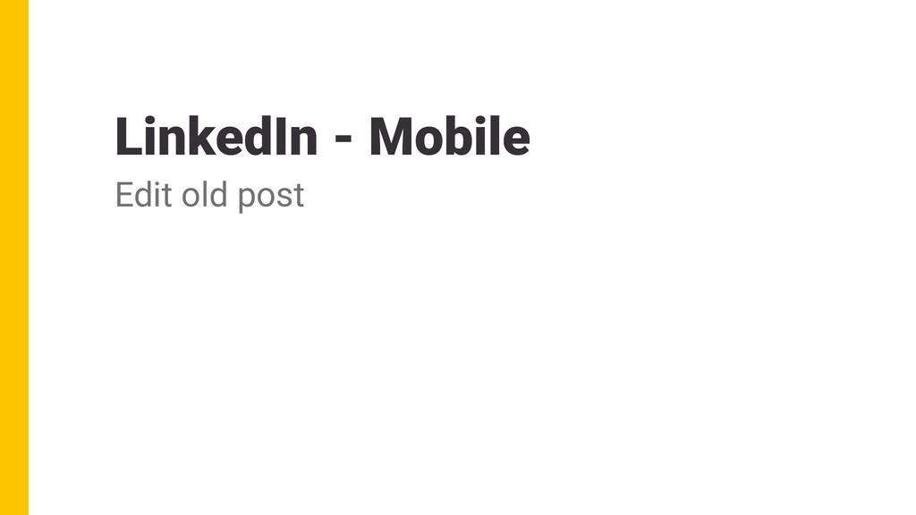 LinkedIn - Mobile Edit old post