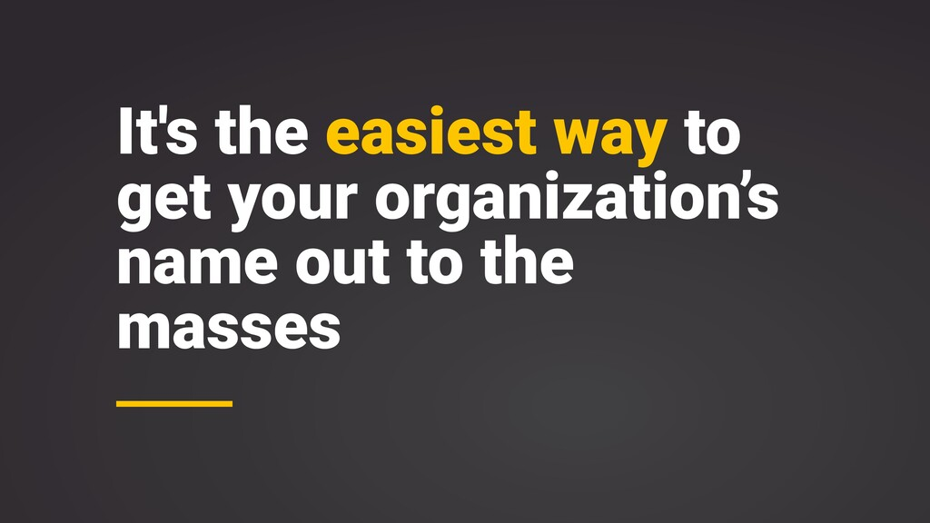 It's the easiest way to get your organization's...