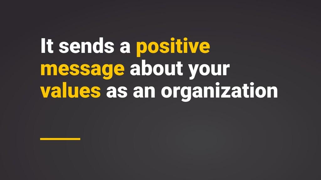 It sends a positive message about your values a...