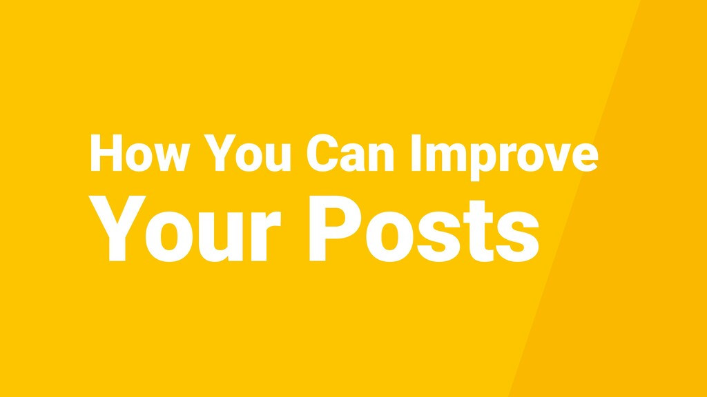 How You Can Improve Your Posts