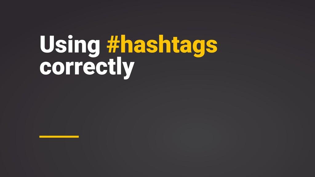 Using #hashtags correctly