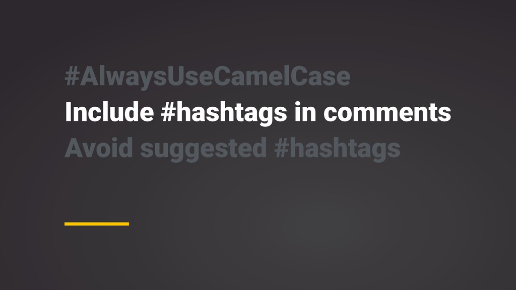 #AlwaysUseCamelCase Include #hashtags in commen...