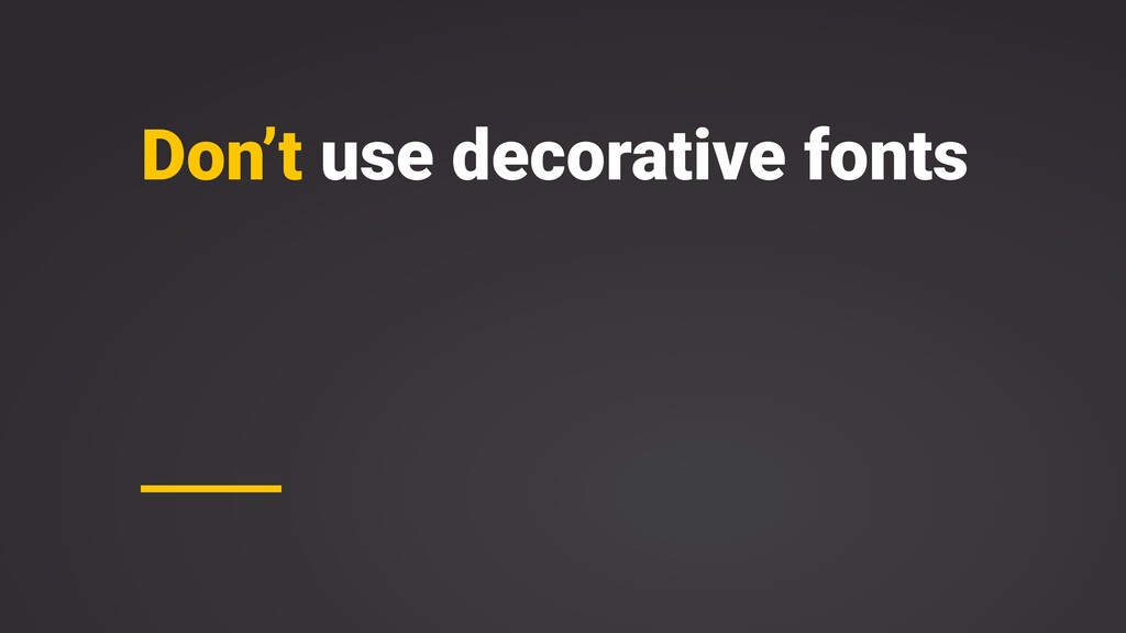 Don't use decorative fonts