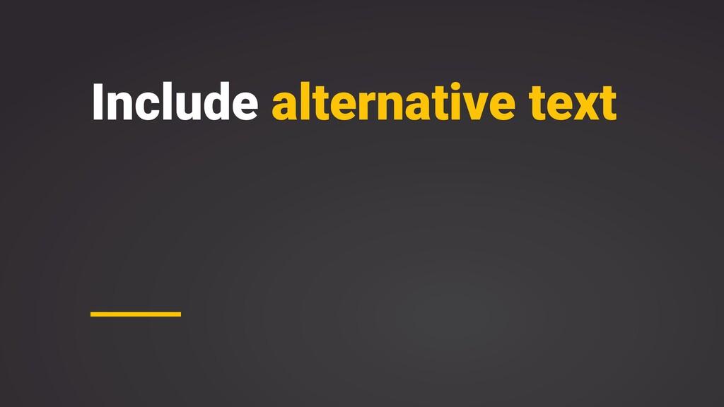 Include alternative text