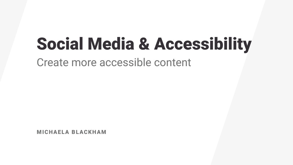 MICHAELA BLACKHAM Social Media & Accessibility ...