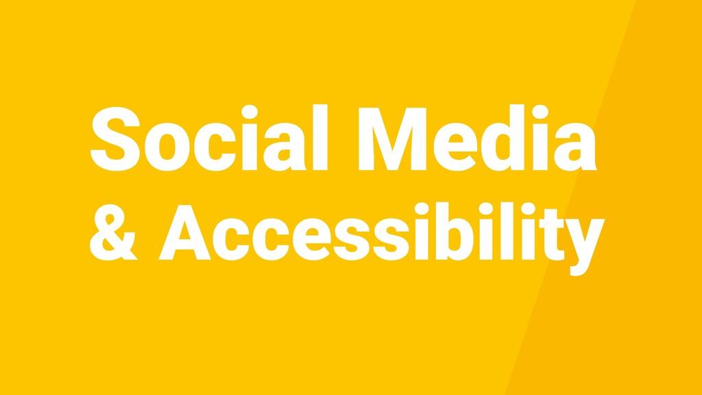 Social Media & Accessibility