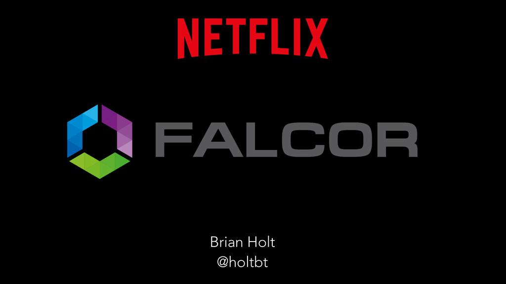Brian Holt @holtbt
