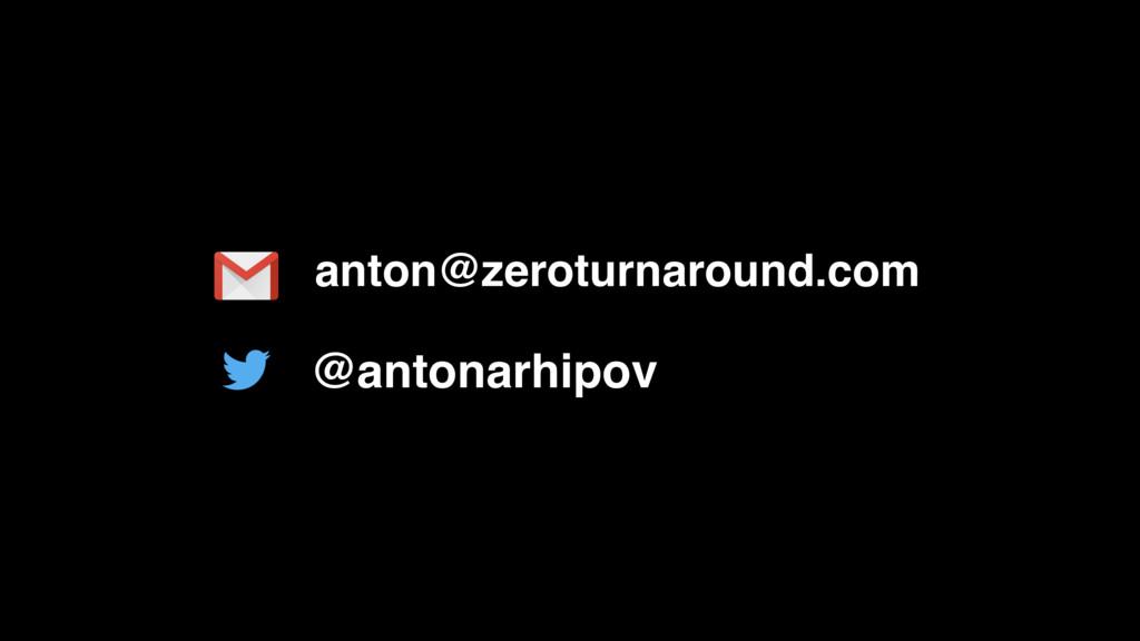 anton@zeroturnaround.com @antonarhipov