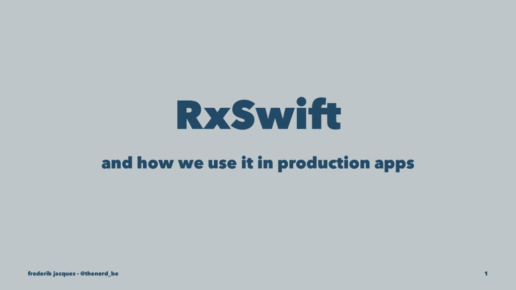 RxSwift and how we use it in production apps fr...