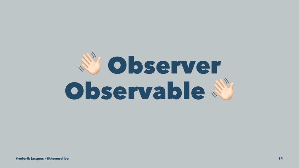 ! Observer Observable frederik jacques - @thene...