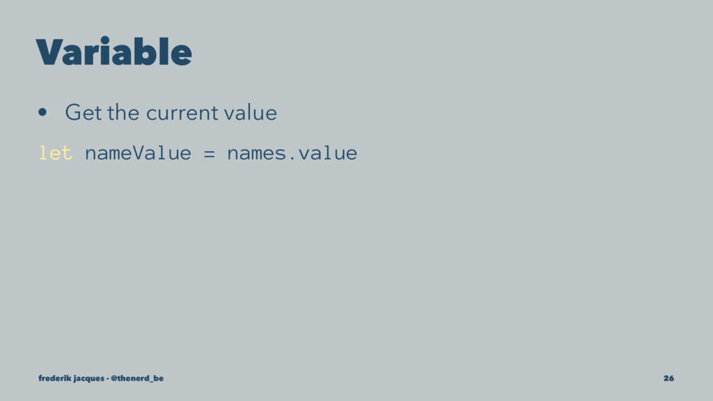 Variable • Get the current value let nameValue ...