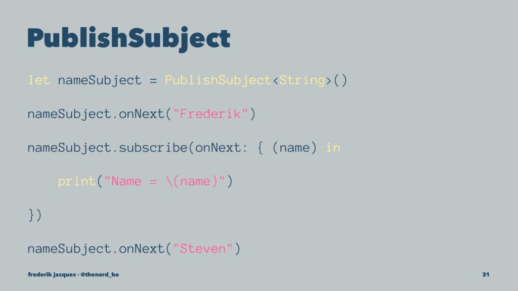 PublishSubject let nameSubject = PublishSubject...