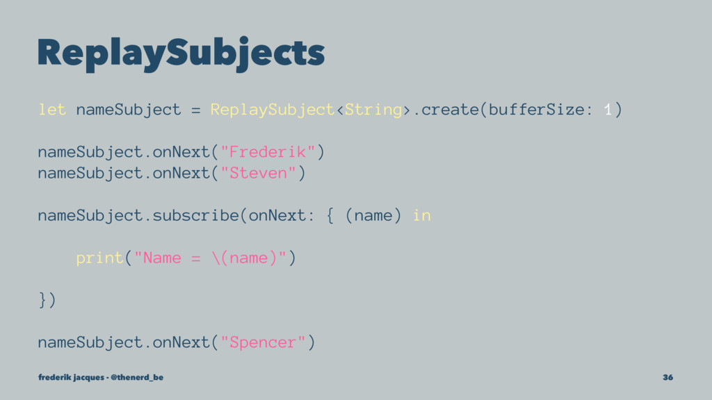 ReplaySubjects let nameSubject = ReplaySubject<...