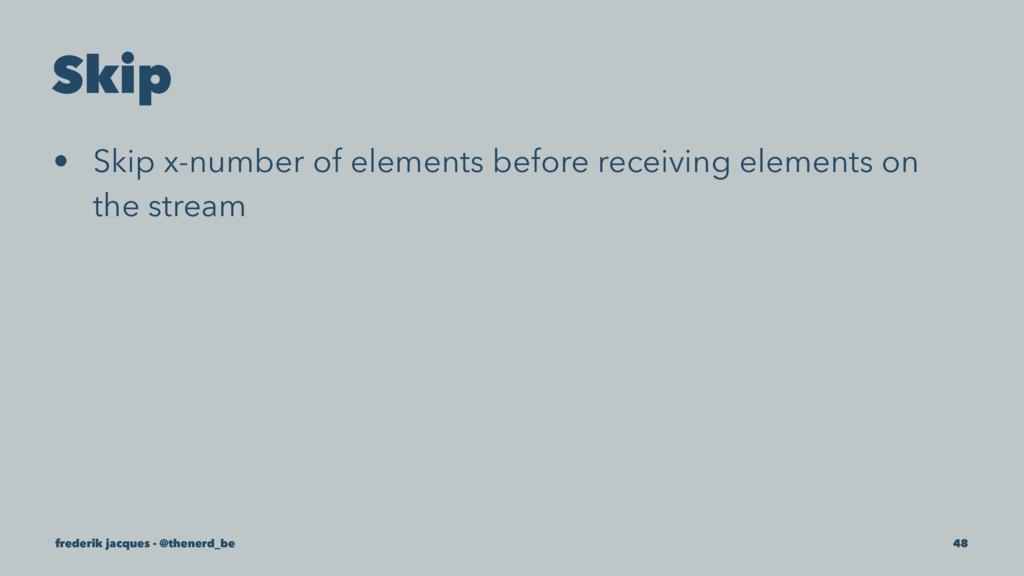 Skip • Skip x-number of elements before receivi...