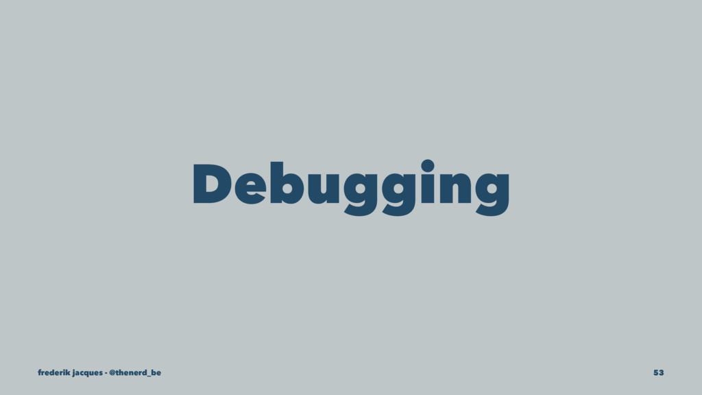 Debugging frederik jacques - @thenerd_be 53