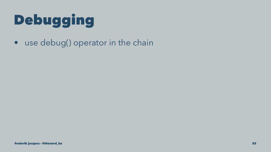 Debugging • use debug() operator in the chain f...