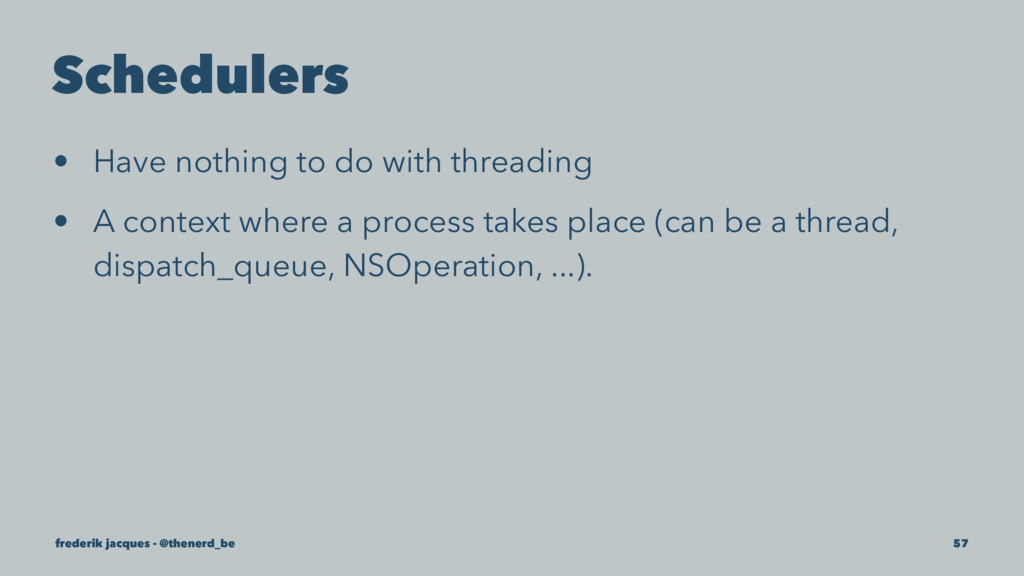 Schedulers • Have nothing to do with threading ...