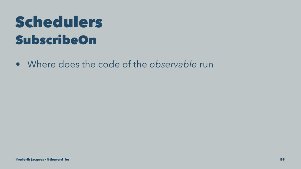 Schedulers SubscribeOn • Where does the code of...