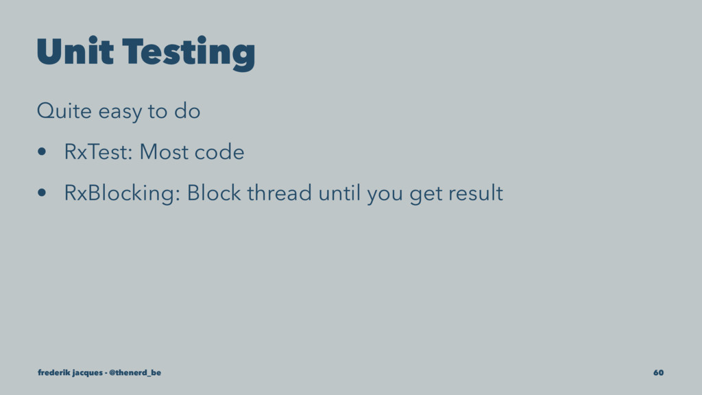 Unit Testing Quite easy to do • RxTest: Most co...