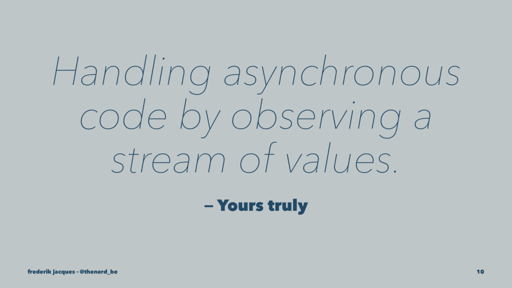 Handling asynchronous code by observing a strea...