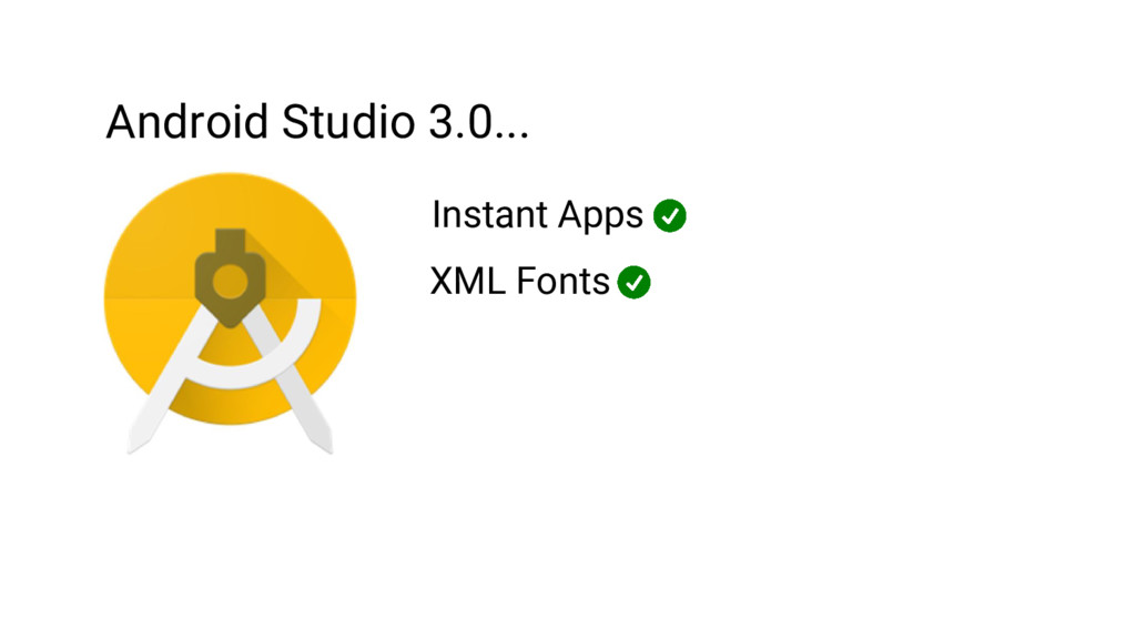 Android Studio 3.0... Instant Apps XML Fonts