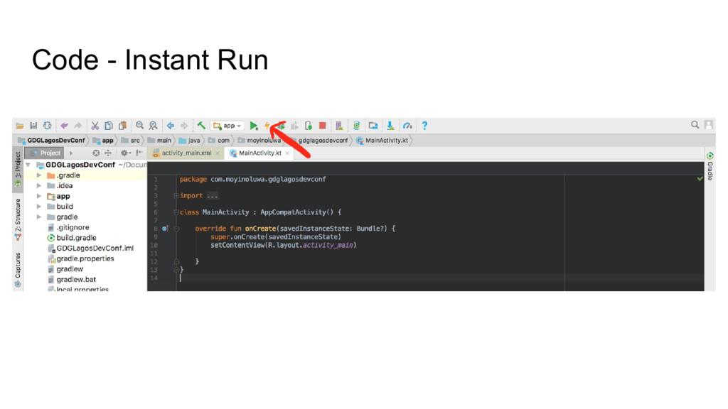 Code - Instant Run