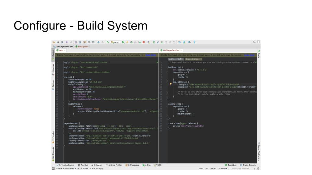 Configure - Build System