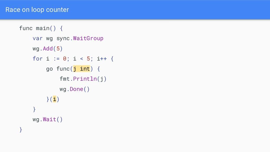 Race on loop counter func main() { var wg sync....