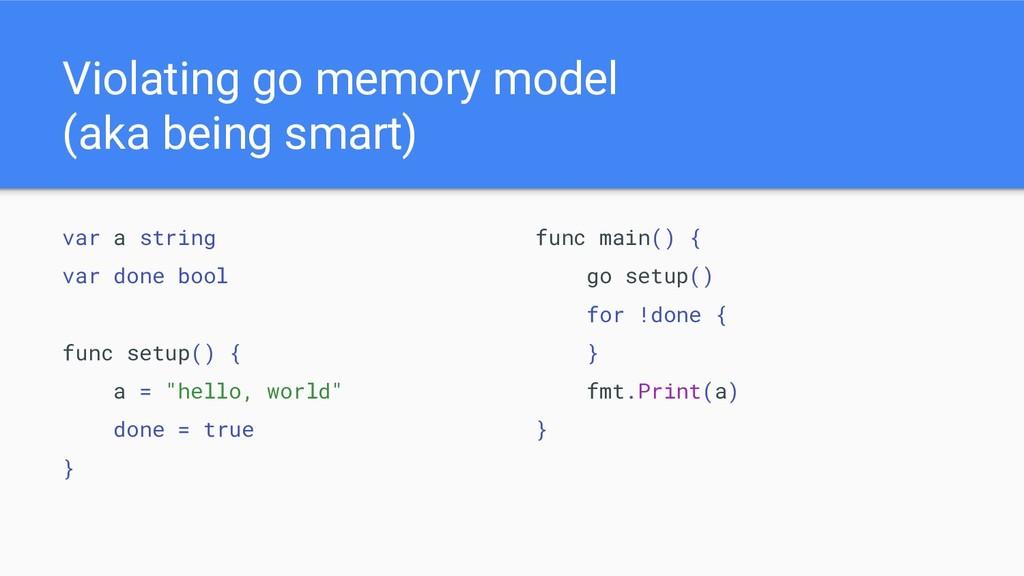 Violating go memory model (aka being smart) var...