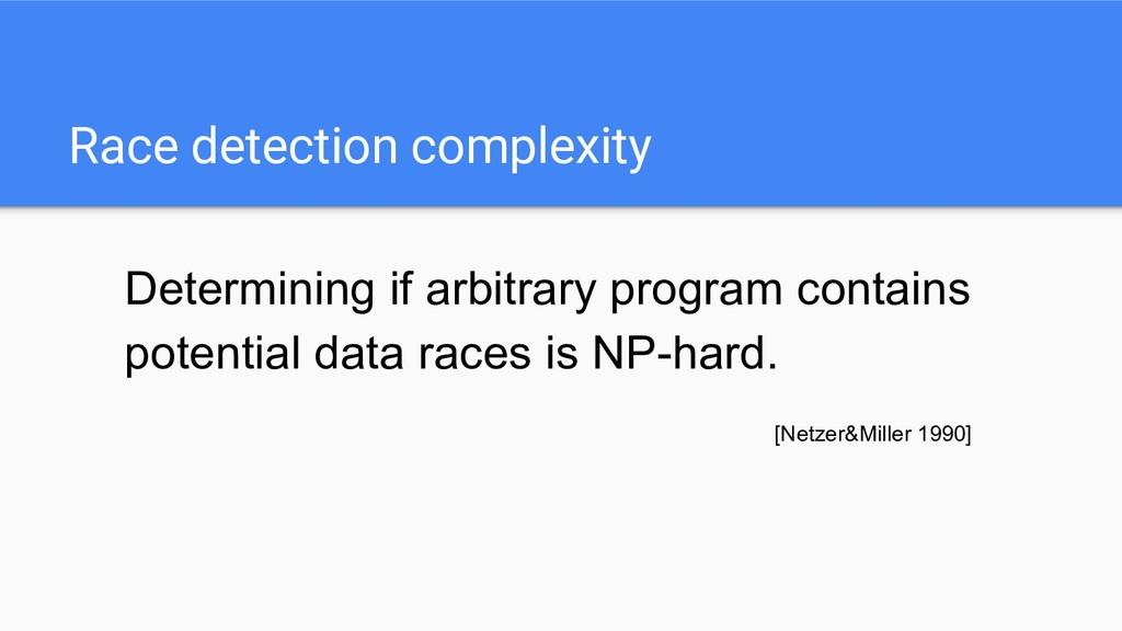 Race detection complexity Determining if arbitr...