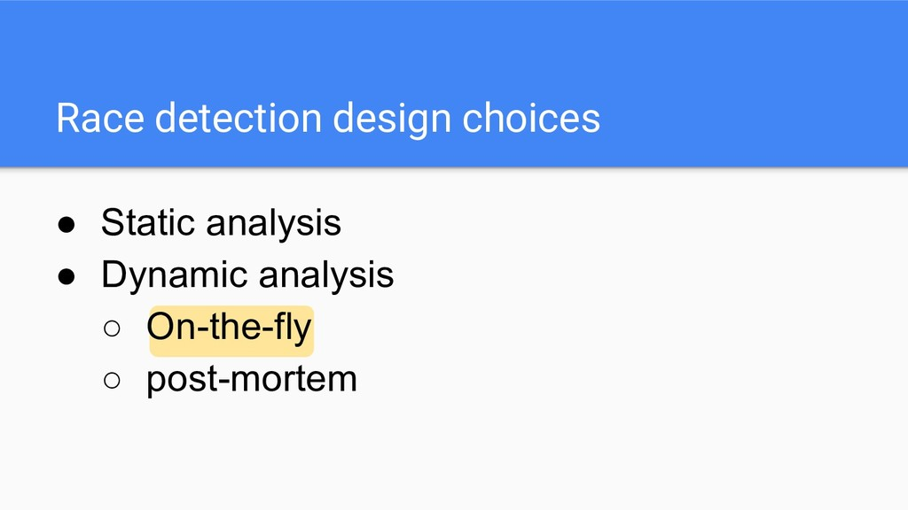 Race detection design choices ● Static analysis...