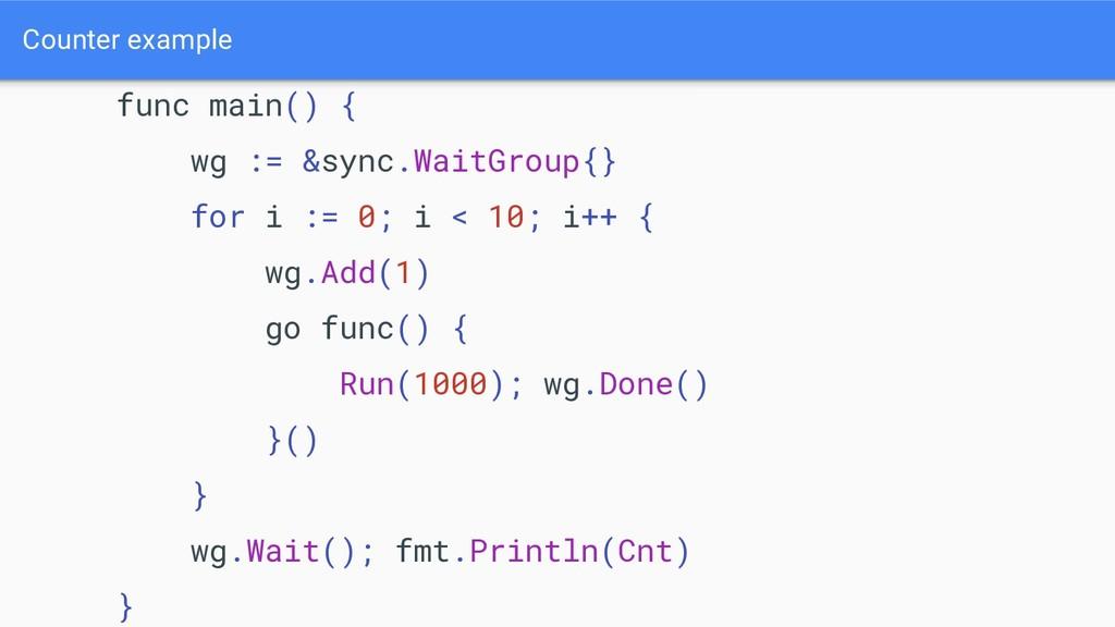 Counter example func main() { wg := &sync.WaitG...