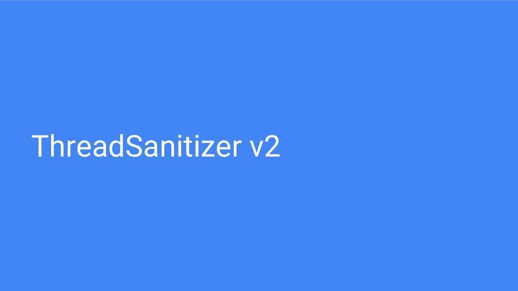 ThreadSanitizer v2