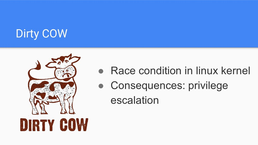 Dirty COW ● Race condition in linux kernel ● Co...