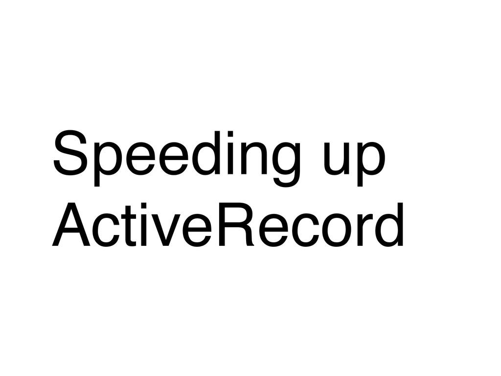 Speeding up ActiveRecord