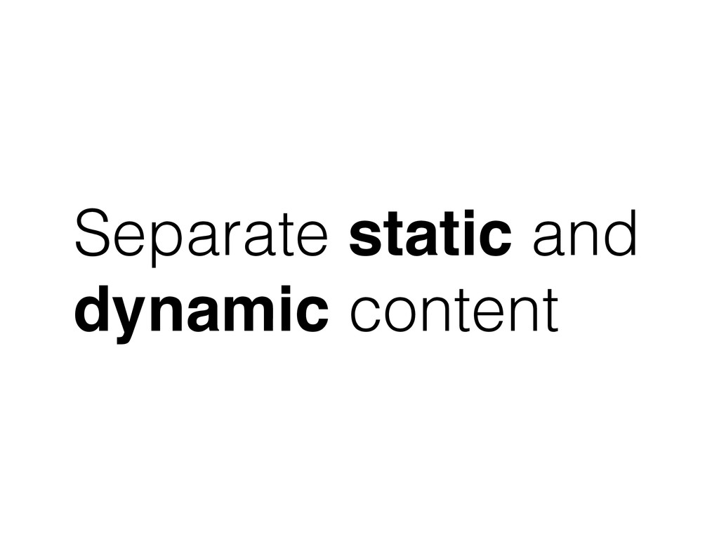 Separate static and dynamic content