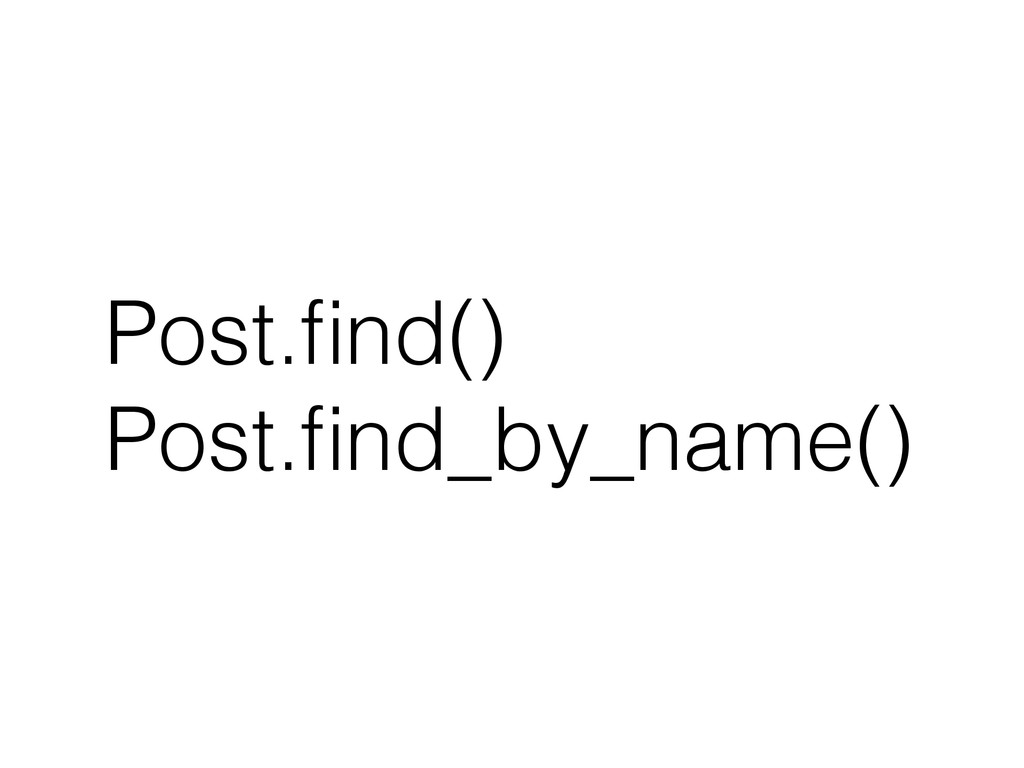 Post.find() Post.find_by_name()